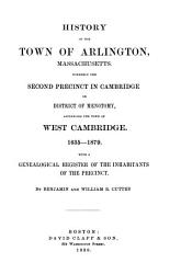 HISTORY OF THE TOWN OF ARLINGTON  MASSACHUSETTS FORMERLY THE SECOND PRECINCT IN CAMBRIDGE OR DISRICT OF MENTOMY   PDF