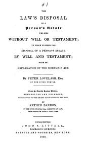 The Law's Disposal of a Person's Estate who Dies Without Will Or Testament: To which is Added the Disposal of a Person's Estate by Will and Testament; with an Explanation of the Mortmain Act