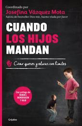 Cuando los hijos mandan: Cómo querer y educar con límites