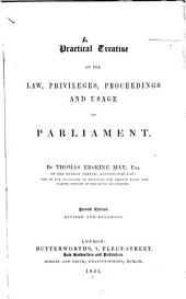 A Practical Treatise on the Law, Privileges, Proceedings and Usage of Parliament