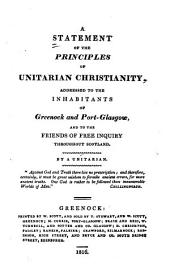 A Statement of the Principles of Unitarian Christianity, Addressed to the Inhabitants of Greenock and Port-Glasgow, and to the Friends of Free Inquiry Thoughout Scotland