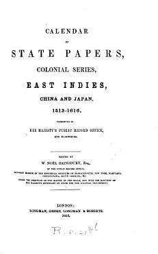 Calendar of State Papers  Colonial Series  East Indies  China   Japan 1513 1616 PDF