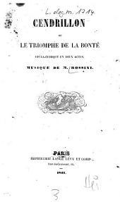 Cendrillon, ou le triomphe de la bonté: Opéra-comique en 2 actes. Musique de M. [Gioacchino] Rossini