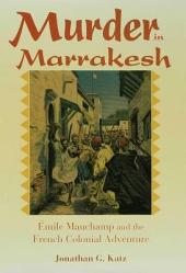 Murder in Marrakesh: Émile Mauchamp and the French Colonial Adventure