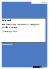 """Die Bedeutung der Namen in """"Volpone"""" von Ben Jonson: """"Nomen atque omen"""""""