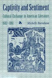 Captivity & Sentiment: Cultural Exchange in American Literature, 1682-1861