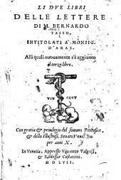 Li due libri delle lettere di M. Bernardo Tasso, intitolati à monsig. d'Aras. Alli quali nuouamente s'è aggiunto il terzo libro