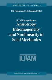 IUTAM Symposium on Anisotropy, Inhomogeneity and Nonlinearity in Solid Mechanics: Proceedings of the IUTAM-ISIMM Symposium held in Nottingham, U.K., 30 August – 3 September 1994