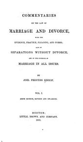 Commentaries on the Law of Marriage and Divorce: With the Evidence, Practice, Pleading, and Forms: Also of Separations Without Divorce, and of the Evidence of Marriage in All Issues, Volume 1
