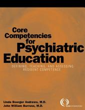 Core Competencies for Psychiatric Education: Defining, Teaching, and Assessing Resident Competence