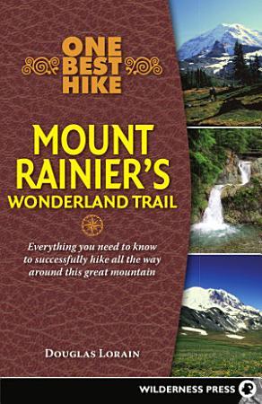 One Best Hike  Mount Rainier s Wonderland Trail PDF