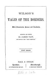 Wilson's Tales of the Borders. With illustr. scenes and incidents, selected and ed. by J. Tait