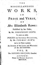 Miscellaneous Works In Prose and Verse: To which are Added Poems on Several Occasions By Mr. Thomas Rowe : And to the Whole is Prefixed An Account of the Lives and Writings of the Authors ; In Two Volumes, Volume 2