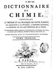 Dictionnaire de chimie, contenant la théorie et la pratique de cette science, son application a la physique, a l'histoire naturelle ...