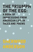 The Triumph of the Egg  A Book of Impressions From American Life in Tales and Poems PDF