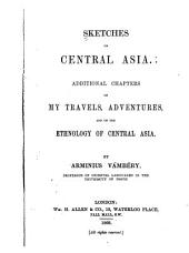 Sketches of Central Asia: Additional Chapters on My Travels, Adventures, and on the Ethnology of Central Asia