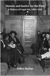 Women and Justice for the Poor: A History of Legal Aid, 1863–1945
