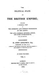 The political state of the British empire, containing a general view of the domestic and foreign possessions of the crown, the laws, commerce, revenues, offices and other establishements, civil and military: Volume 1