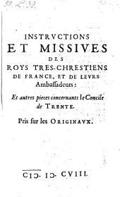 Instructions Et Missives Des Roys Tres-Chrestiens De France, Et De Leurs Ambassadeurs: Et autres pieces concernants le Concile de Trente