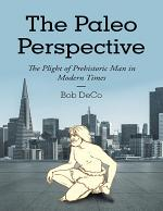 The Paleo Perspective: The Plight of Prehistoric Man In Modern Times