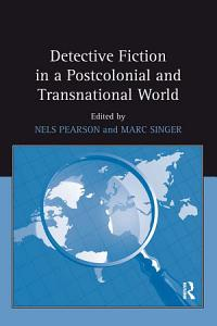 Detective Fiction in a Postcolonial and Transnational World Book