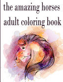 The Amazing Horses Adult Coloring Book