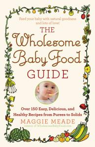 The Wholesome Baby Food Guide Book