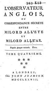 L'Observateur anglois, ou correspondance secr`ete entre milord All'Eye et milord All'Ear: Volume4