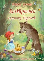 Rotkäppchen (Deutsch Polnisch zweisprachige Ausgabe illustriert): Czerwony Kapturek (wydanie dwujęzyczne niemiecki polski ilustrowane)
