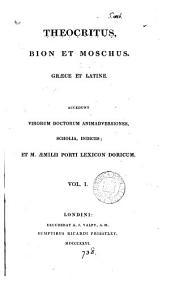 Theocritus (ed. T. Kiessling) Bion et Moschus (ed. L.F. Heindorfius) Graece et Latine. Accedunt virorum doctorum animadversiones, scholia, indices; et Æ. Porti lexicon Doricum: Volume 1