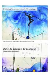Work-Life-Balance in der Berufswelt – Erfolgsfaktor oder Utopie?