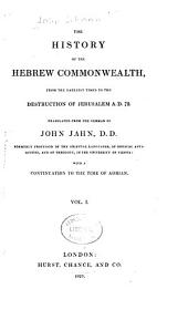 History of the Hebrew Commonwealth: From the Earliest Times to the Destruction of Jerusalem, A.D. 72, with a Continuation to the Time of Adrian, Volume 1