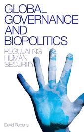 Global Governance and Biopolitics: Regulating Human Security