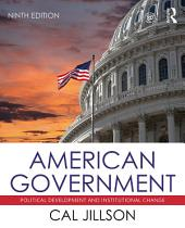 American Government: Political Development and Institutional Change, Edition 9