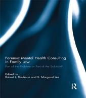 Forensic Mental Health Consulting in Family Law: Part of the Problem or Part of the Solution?