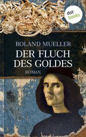 Der Fluch des Goldes: Roman