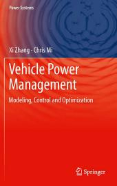 Vehicle Power Management: Modeling, Control and Optimization