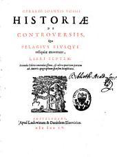 Gerardi Joannis Vossii Historiae de controversiis quas Pelagius eiusque reliquiae moverunt libri septem