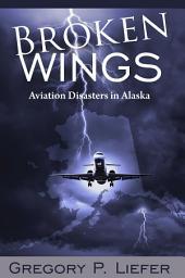 Broken Wings: Aviation Disasters in Alaska