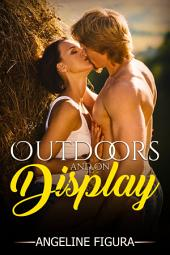 Outdoors and on Display (Public Rendezvous Exhibitionism Erotica Short Story Anthology)
