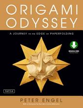 Origami Odyssey: A Journey to the Edge of Paperfolding: Includes Origami Book with 21 Original Projects & Downloadable Video Instructions