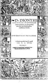 D. Dionysii Carthvsiani In Epistolas omnes canonicas, in Acta apostolorum, & in Apocalypsim, piae ac eruditae enarrationes