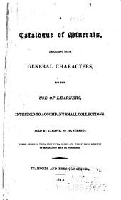 A Catalogue of Minerals, Describing Their General Characters, for the Use of Learners, Intended to Accompany Small Collections