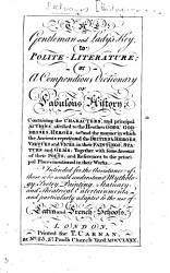 The Gentleman and Lady s Key to Polite Literature  Or a Compendious Dictionary of Fabulous History  Etc PDF