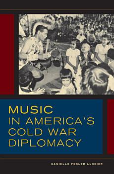 Music in America s Cold War Diplomacy PDF