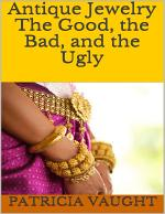 Antique Jewelry: The Good, the Bad, and the Ugly