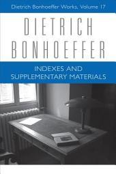 Indexes and Supplementary Materials: Dietrich Bonhoeffer Works, Volume 17