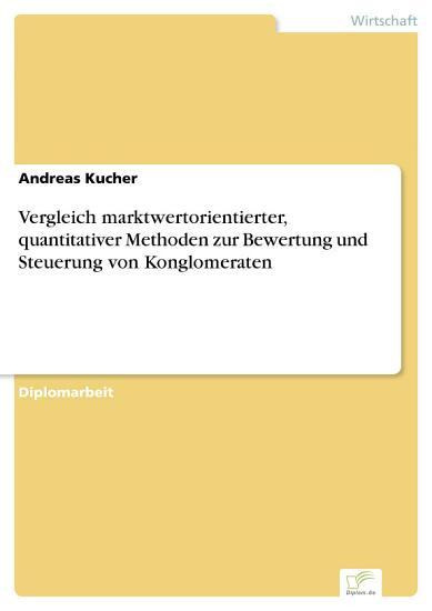 Vergleich marktwertorientierter  quantitativer Methoden zur Bewertung und Steuerung von Konglomeraten PDF