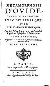 Metamorphoses d'Ovide: traduites en françois, avec des remarques et des explications historiques, Volume3