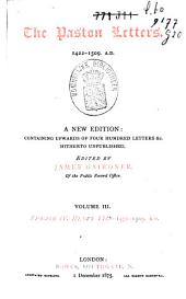 The Paston Letters, 1422-1509 A.D.: A New Edition, Containing Upwards of Four Hundred Letters & C. Hitherto Unpublished, Volume 3